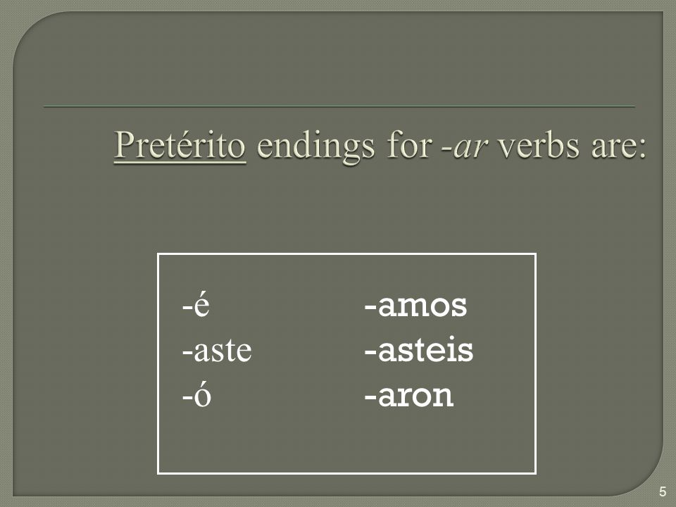 Pretérito endings for -ar verbs are: