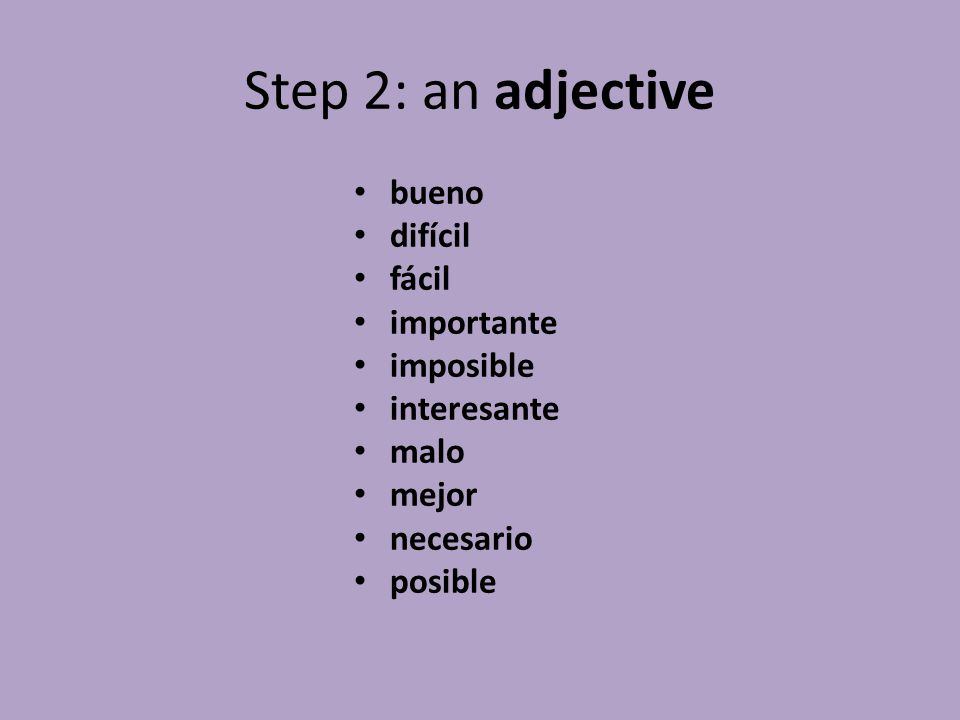 Step 2: an adjective bueno difícil fácil importante imposible