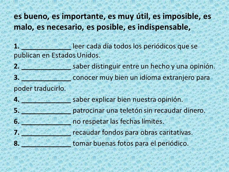 es bueno, es importante, es muy útil, es imposible, es malo, es necesario, es posible, es indispensable,
