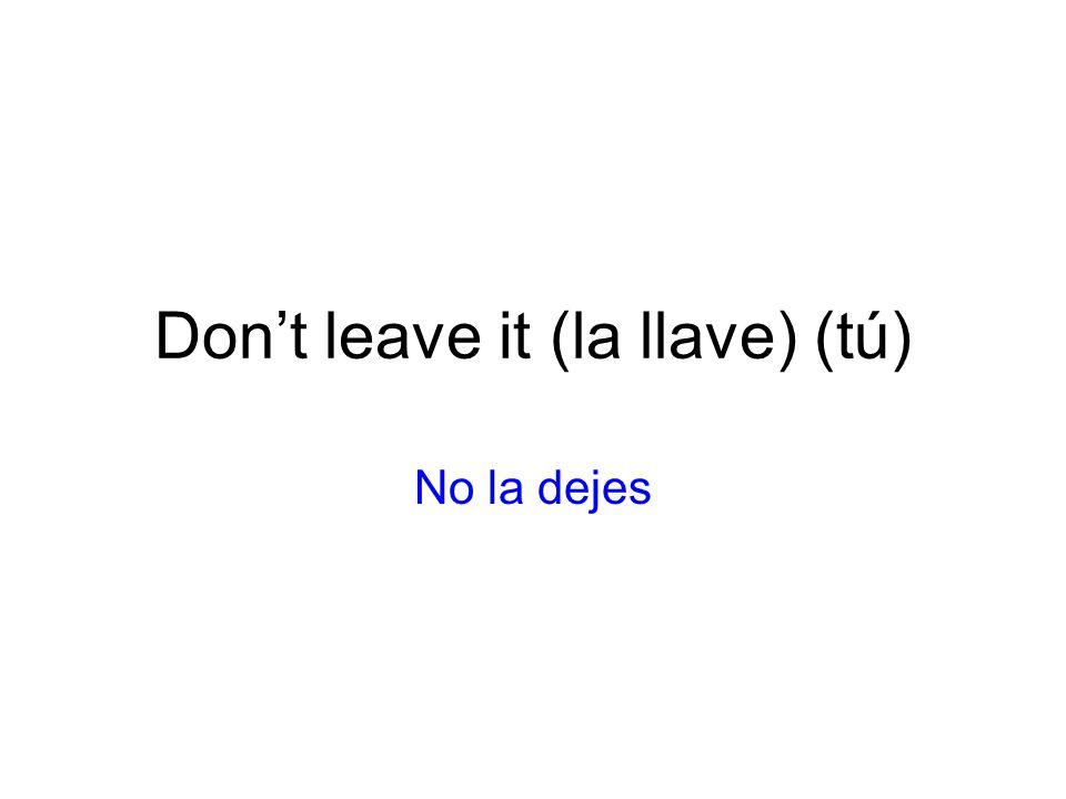 Don't leave it (la llave) (tú)