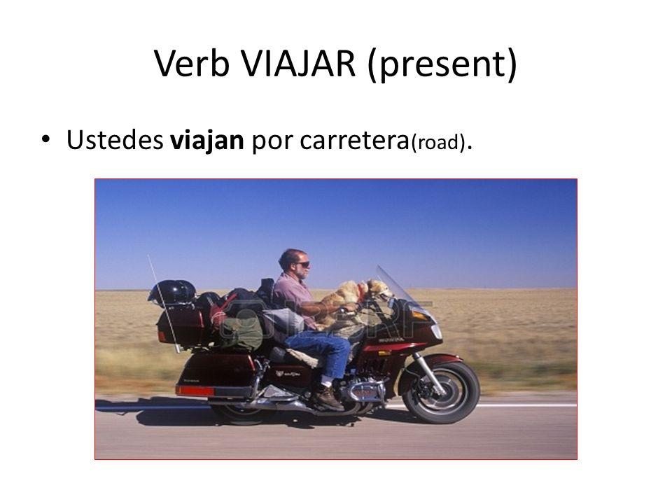 Verb VIAJAR (present) Ustedes viajan por carretera(road).