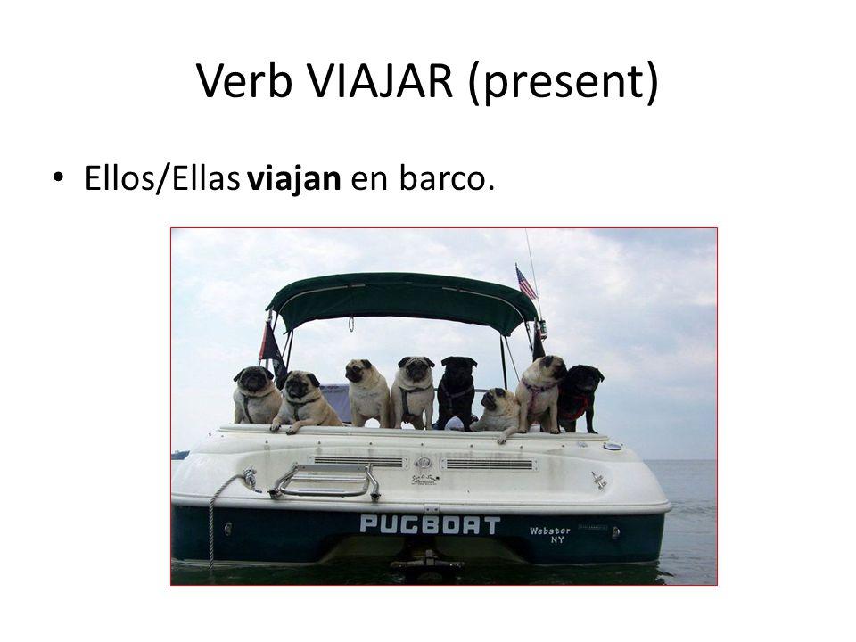 Verb VIAJAR (present) Ellos/Ellas viajan en barco.