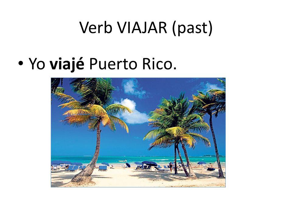 Verb VIAJAR (past) Yo viajé Puerto Rico.