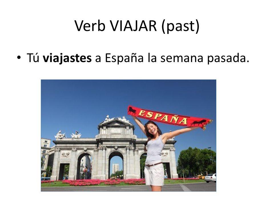 Verb VIAJAR (past) Tú viajastes a España la semana pasada.