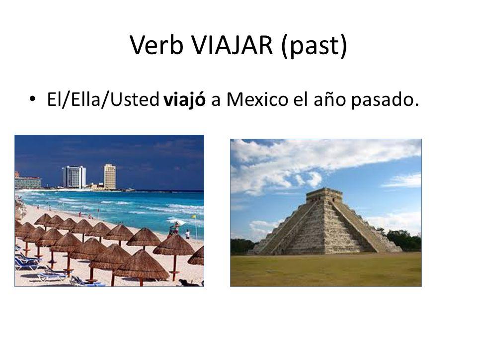 Verb VIAJAR (past) El/Ella/Usted viajó a Mexico el año pasado.