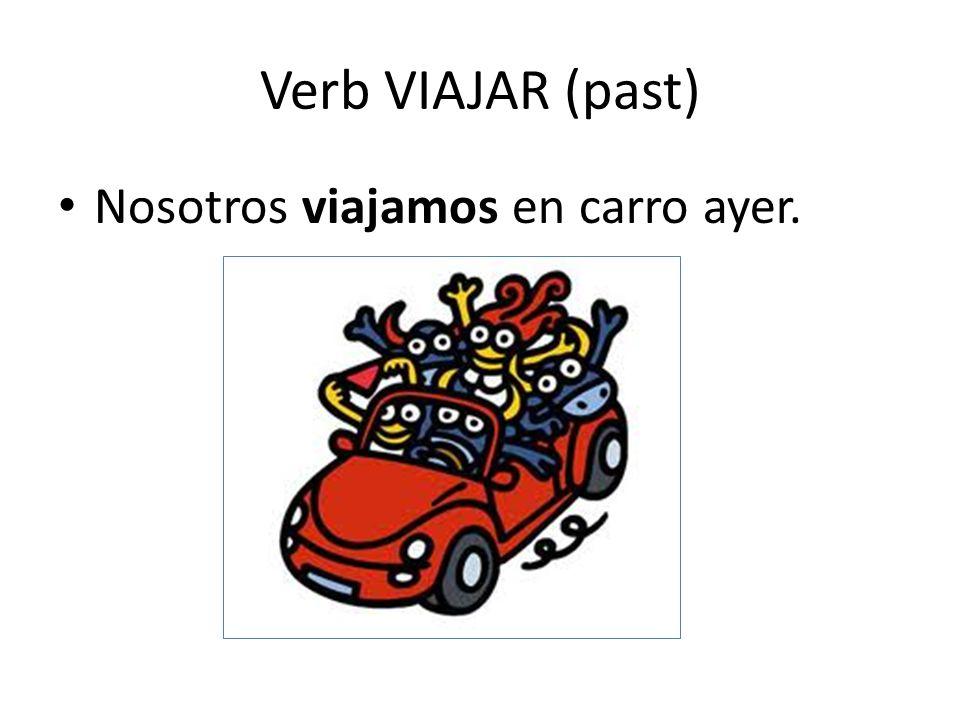 Verb VIAJAR (past) Nosotros viajamos en carro ayer.