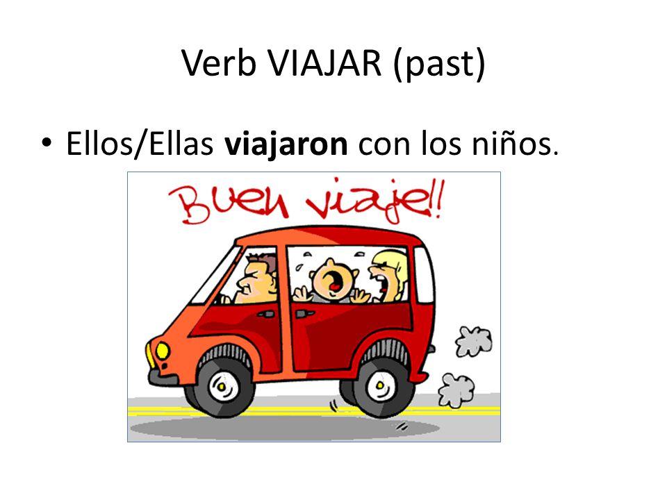 Verb VIAJAR (past) Ellos/Ellas viajaron con los niños.