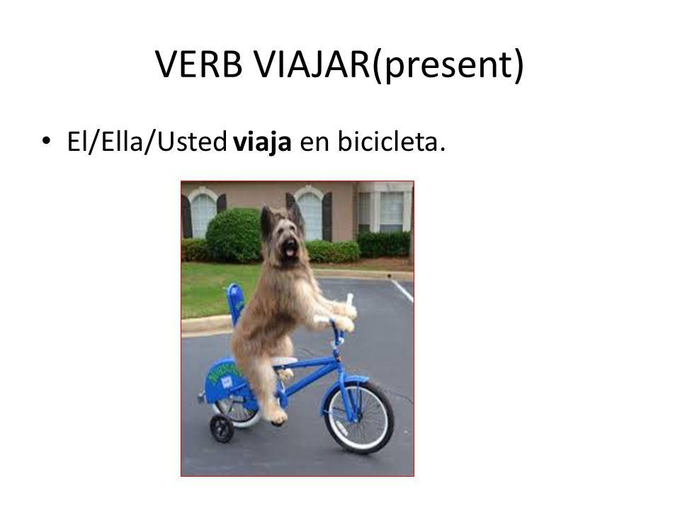 VERB VIAJAR(present) El/Ella/Usted viaja en bicicleta.