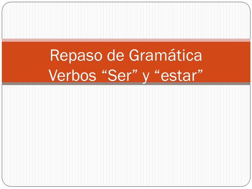 Repaso de Gramática Verbos Ser y estar