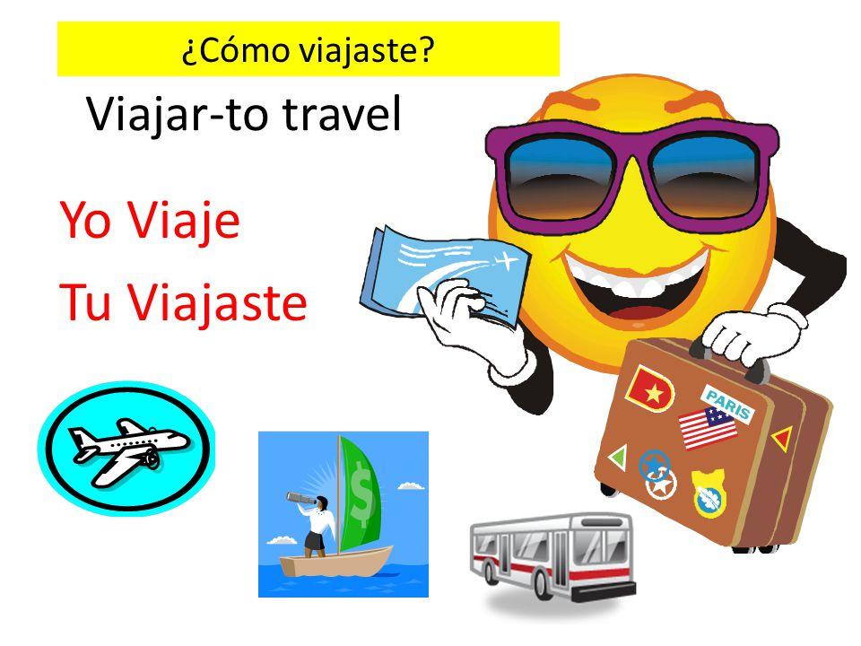 ¿Cómo viajaste Viajar-to travel Yo Viaje Tu Viajaste