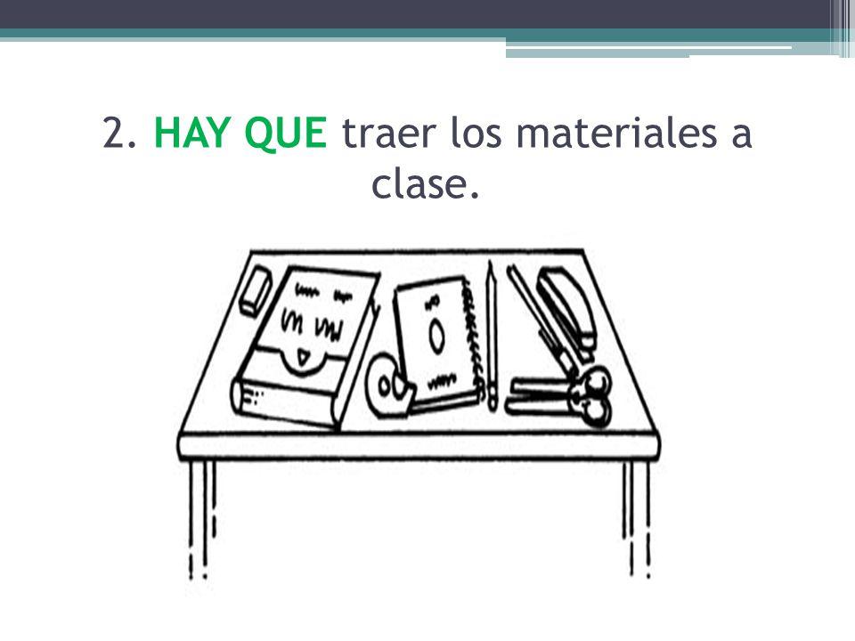 2. HAY QUE traer los materiales a clase.
