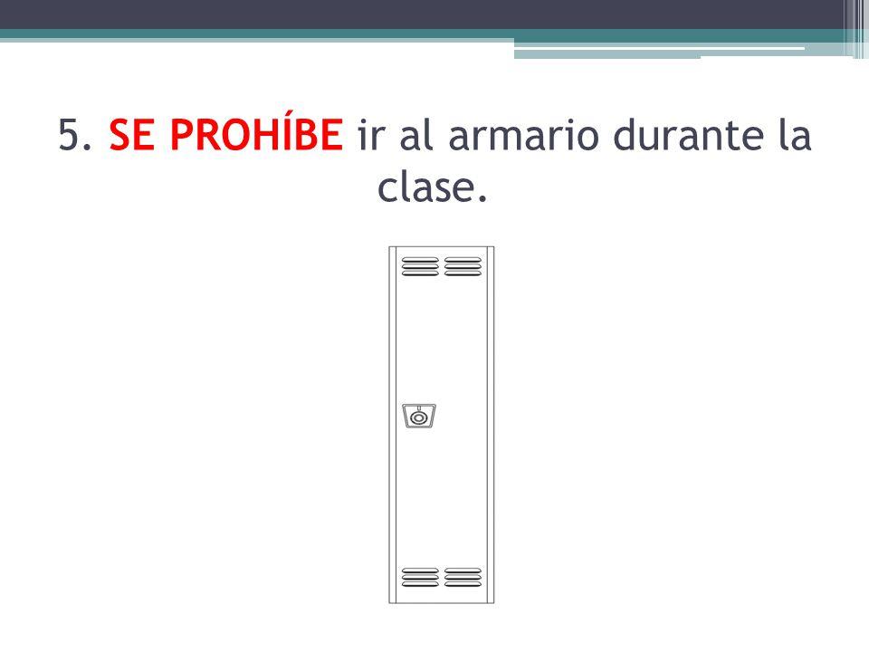 5. SE PROHÍBE ir al armario durante la clase.