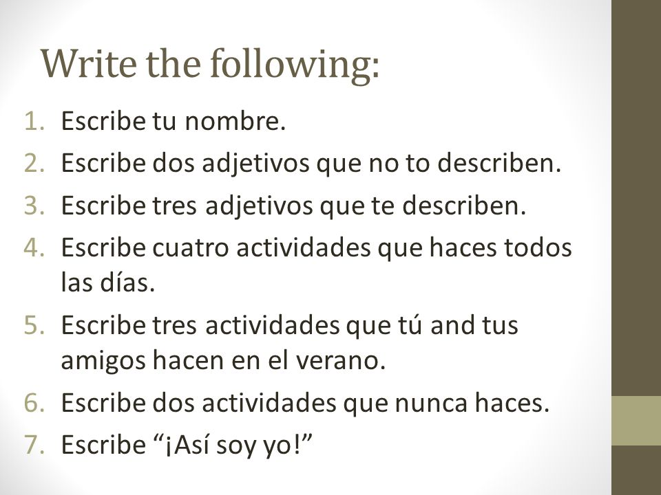Write the following: Escribe tu nombre.