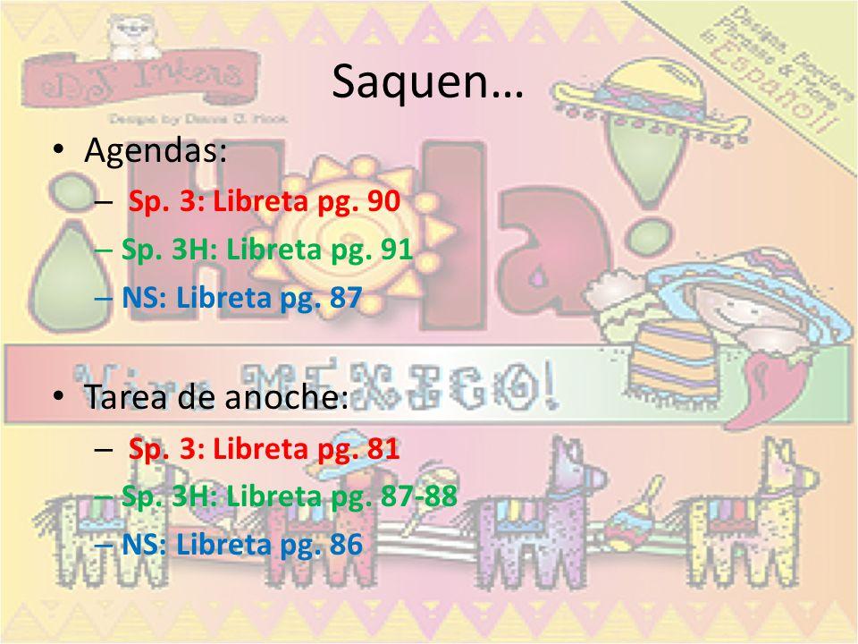 Saquen… Agendas: Tarea de anoche: Sp. 3: Libreta pg. 90