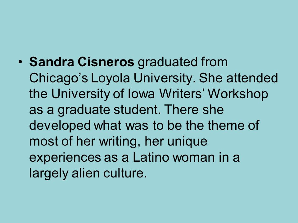 Sandra Cisneros graduated from Chicago's Loyola University