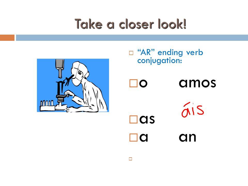 Take a closer look! AR ending verb conjugation: o amos as a an