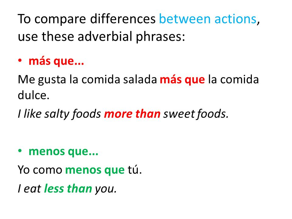 To compare differences between actions, use these adverbial phrases: