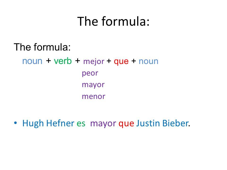 The formula: The formula: noun + verb + mejor + que + noun