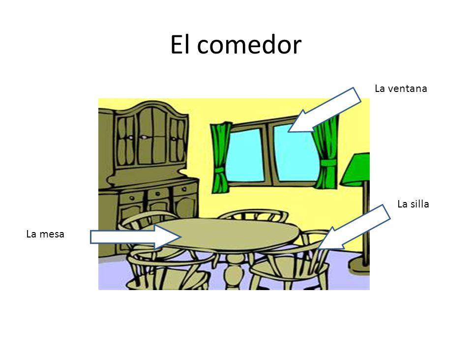 El comedor La ventana La silla La mesa