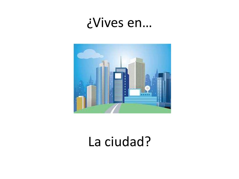 ¿Vives en… La ciudad