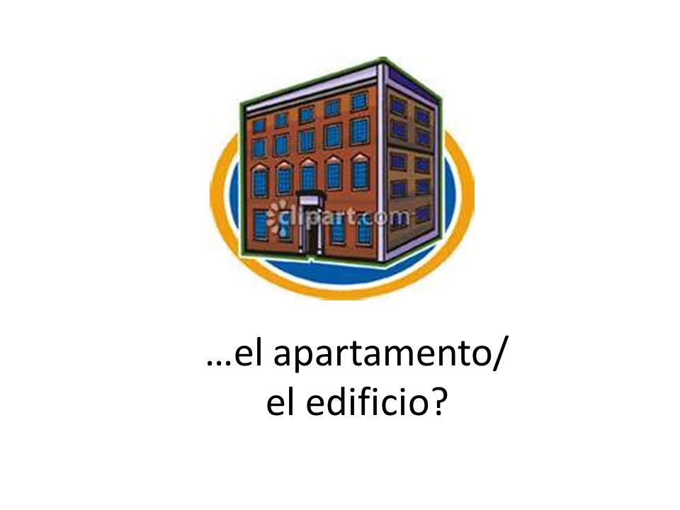 …el apartamento/ el edificio