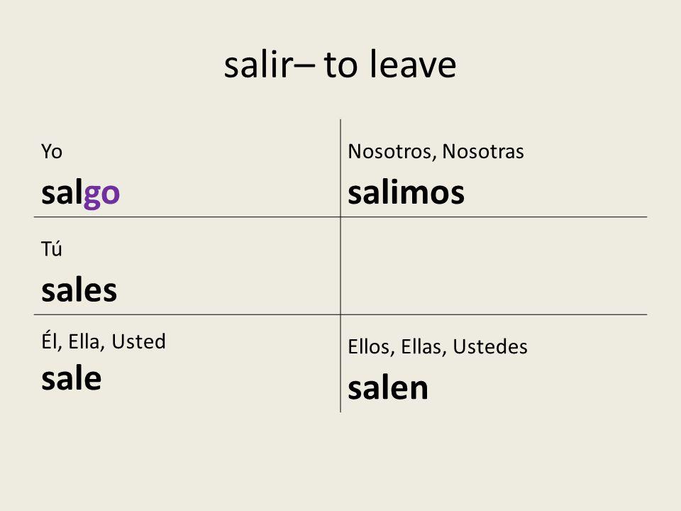 salir– to leave salgo sale Yo Nosotros, Nosotras salimos Tú sales