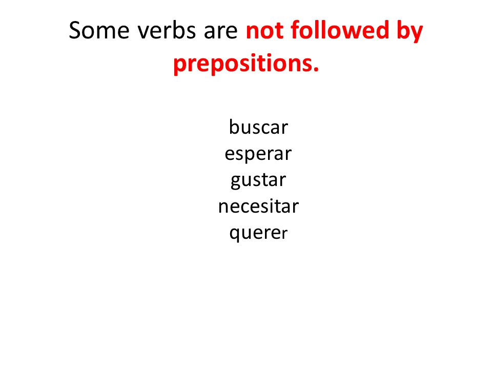 Some verbs are not followed by prepositions.