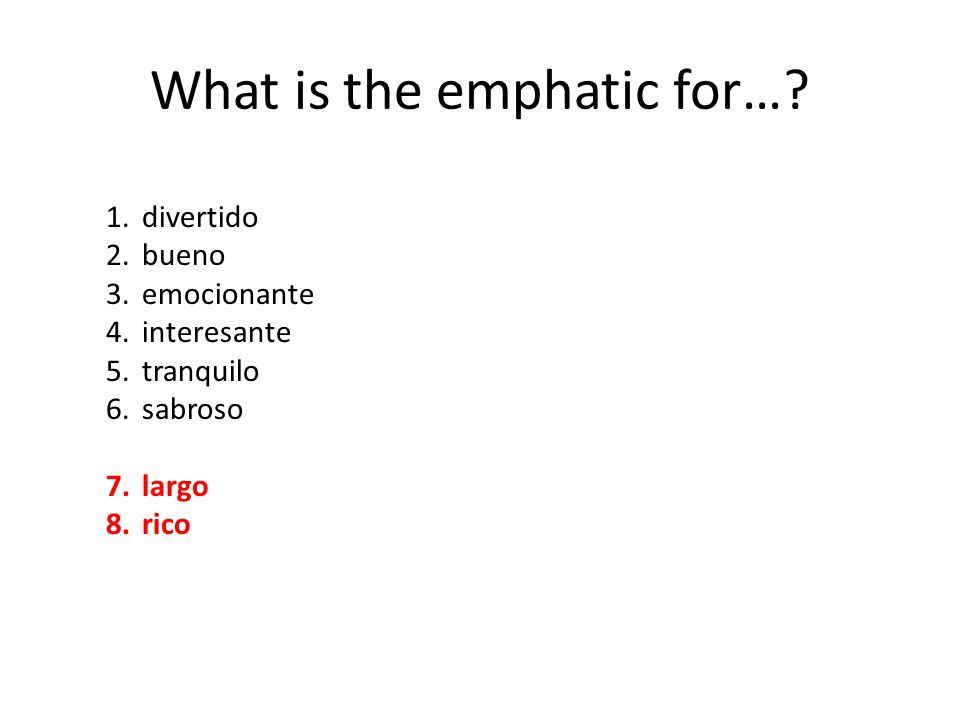 What is the emphatic for…