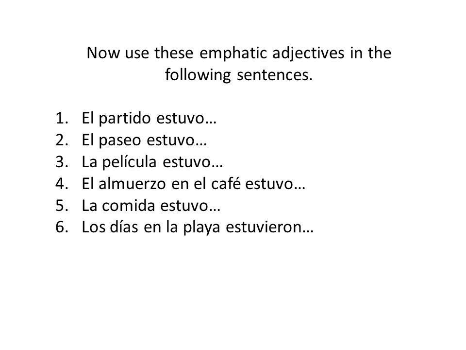 Now use these emphatic adjectives in the following sentences.