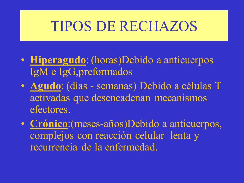 TIPOS DE RECHAZOS Hiperagudo: (horas)Debido a anticuerpos IgM e IgG,preformados.