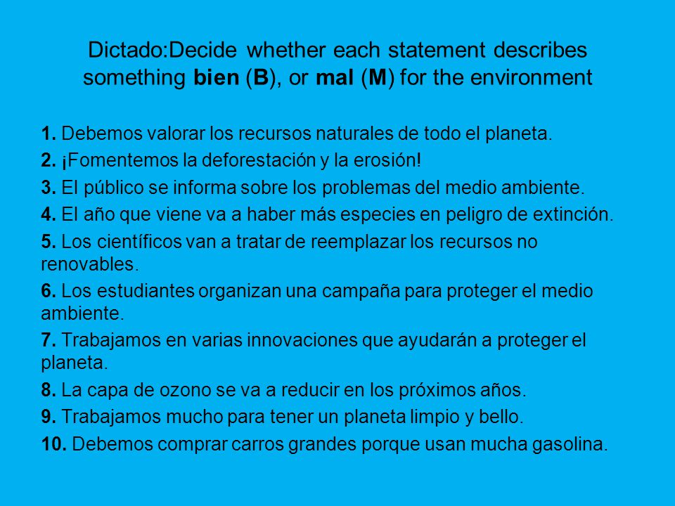 Dictado:Decide whether each statement describes something bien (B), or mal (M) for the environment