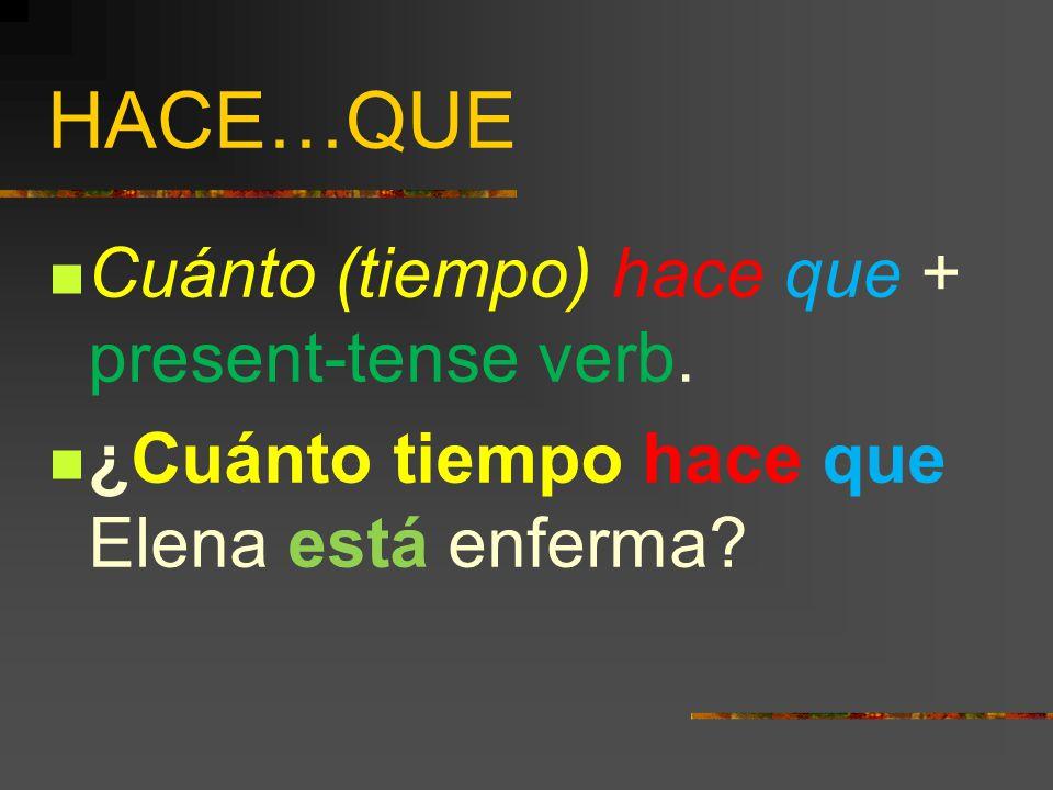 HACE…QUE Cuánto (tiempo) hace que + present-tense verb.