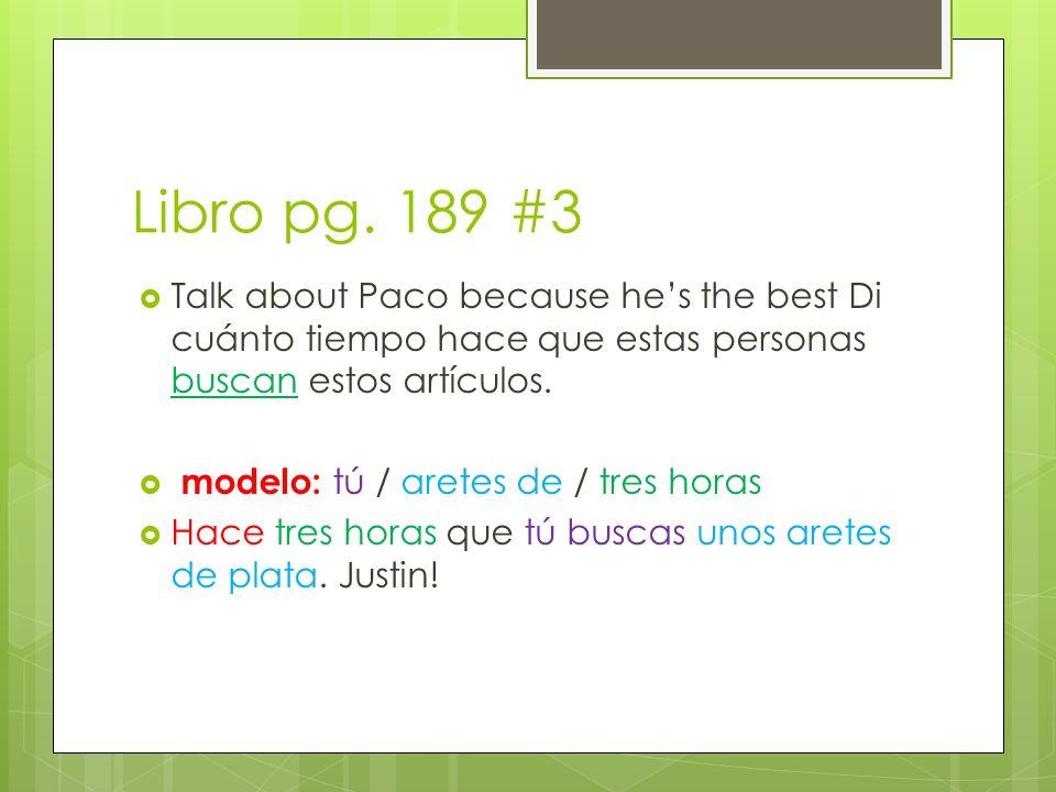 Libro pg. 189 #3 Talk about Paco because he's the best Di cuánto tiempo hace que estas personas buscan estos artículos.