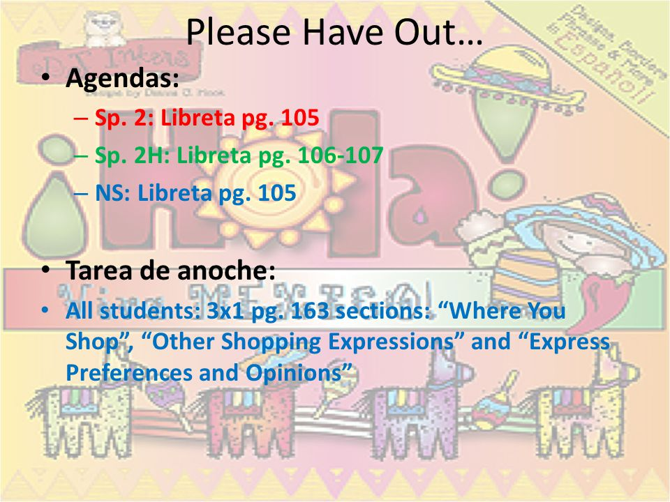 Please Have Out… Agendas: Tarea de anoche: Sp. 2: Libreta pg. 105