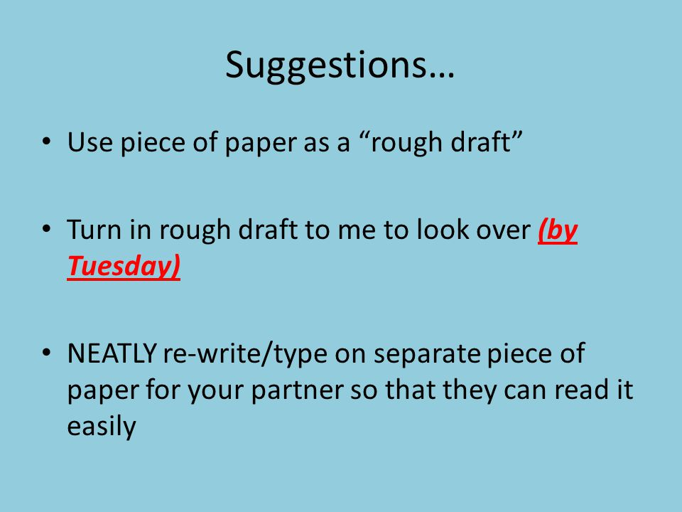 Suggestions… Use piece of paper as a rough draft