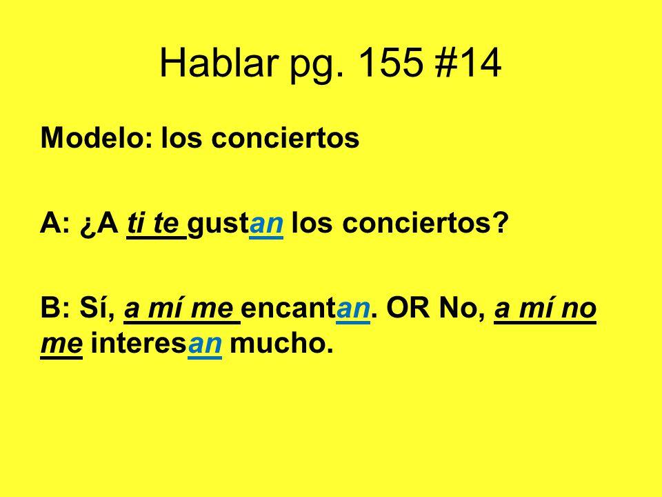 Hablar pg. 155 #14 Modelo: los conciertos A: ¿A ti te gustan los conciertos.