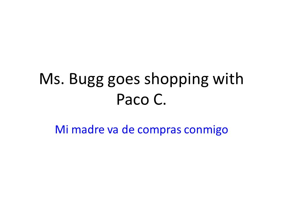 Ms. Bugg goes shopping with Paco C.