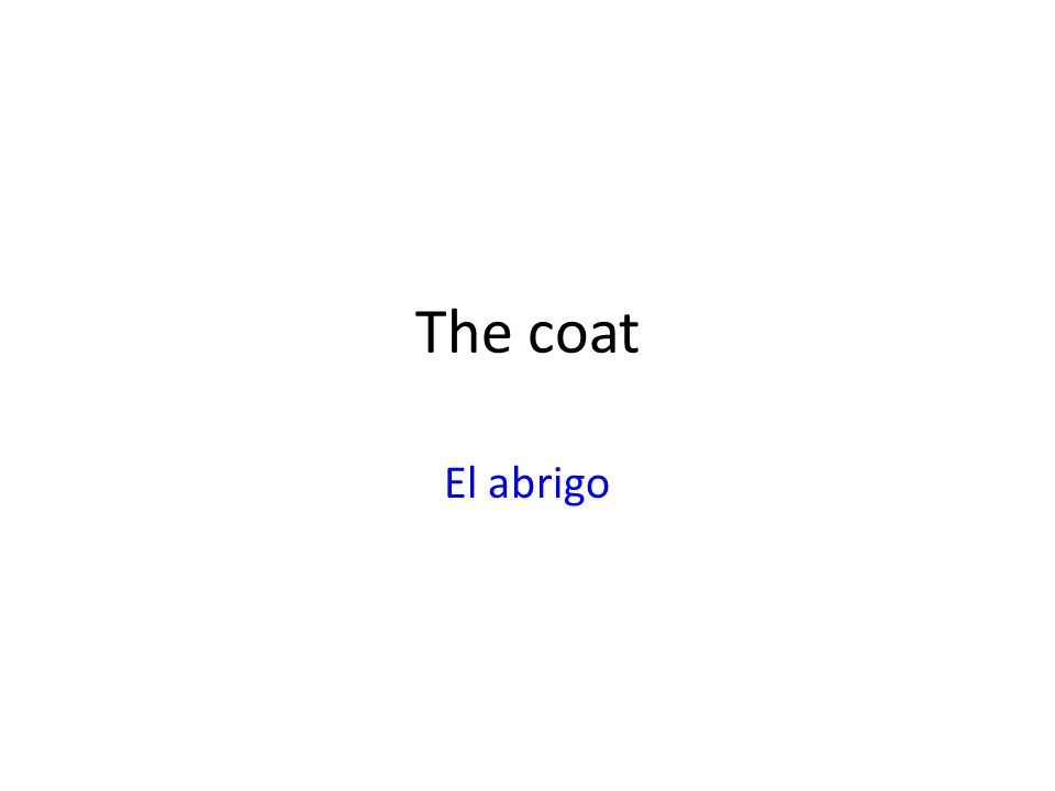 The coat El abrigo