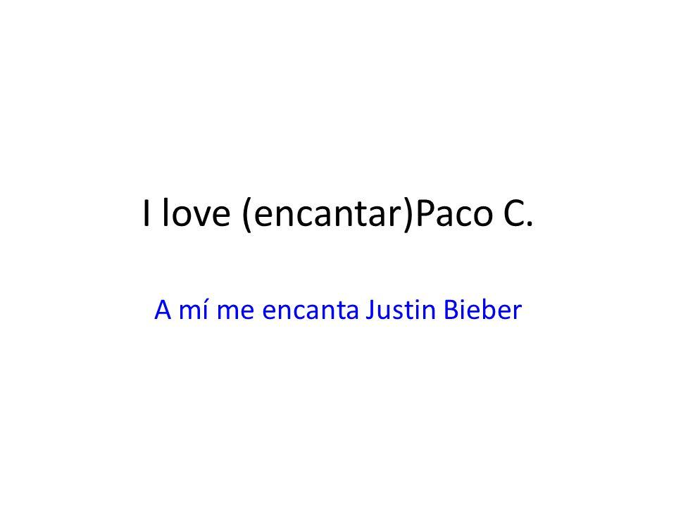 I love (encantar)Paco C.