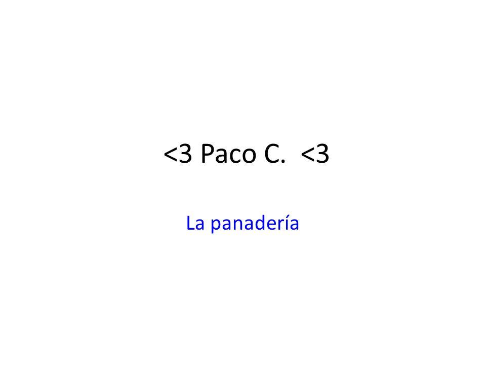 <3 Paco C. <3 La panadería
