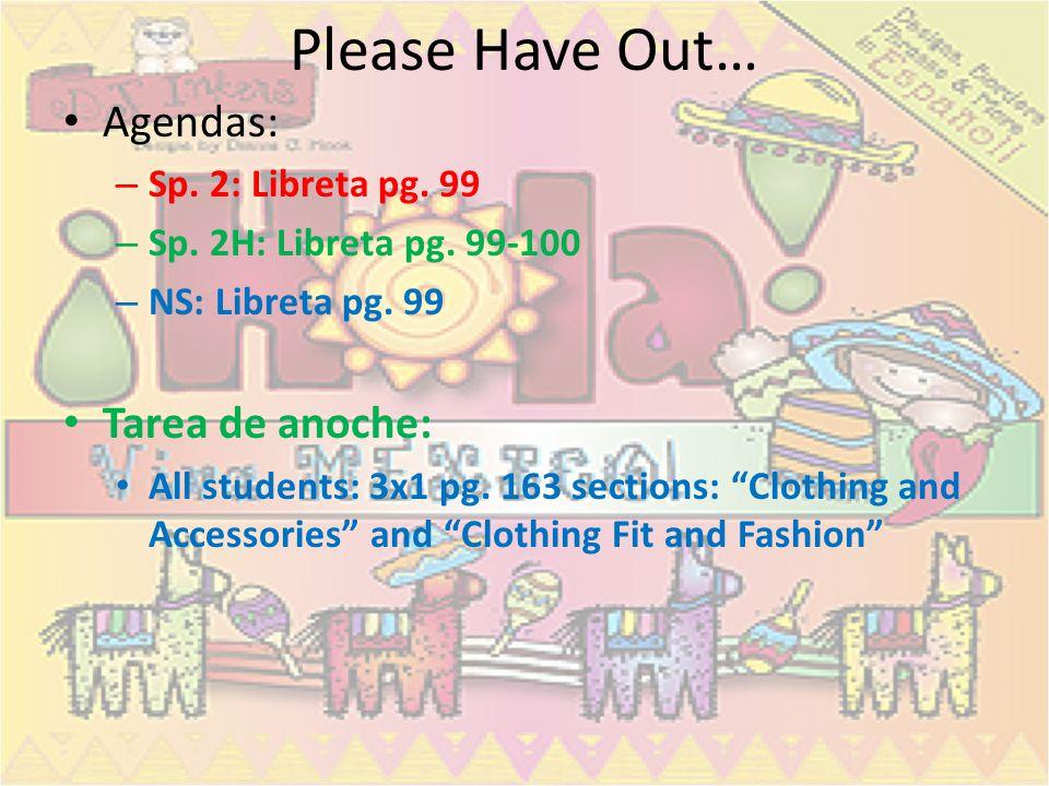 Please Have Out… Agendas: Tarea de anoche: Sp. 2: Libreta pg. 99