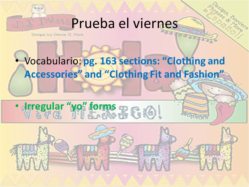 Prueba el viernes Vocabulario: pg. 163 sections: Clothing and Accessories and Clothing Fit and Fashion