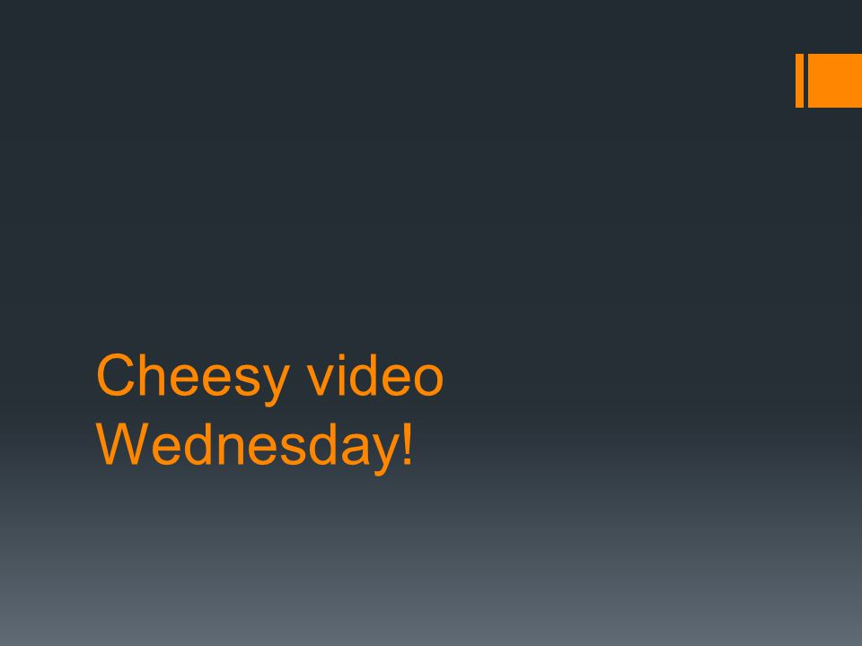 Cheesy video Wednesday!