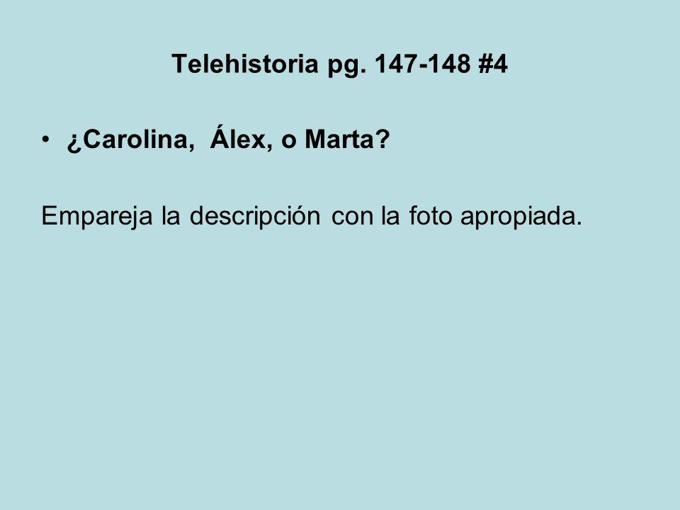 Telehistoria pg. 147-148 #4 ¿Carolina, Álex, o Marta.