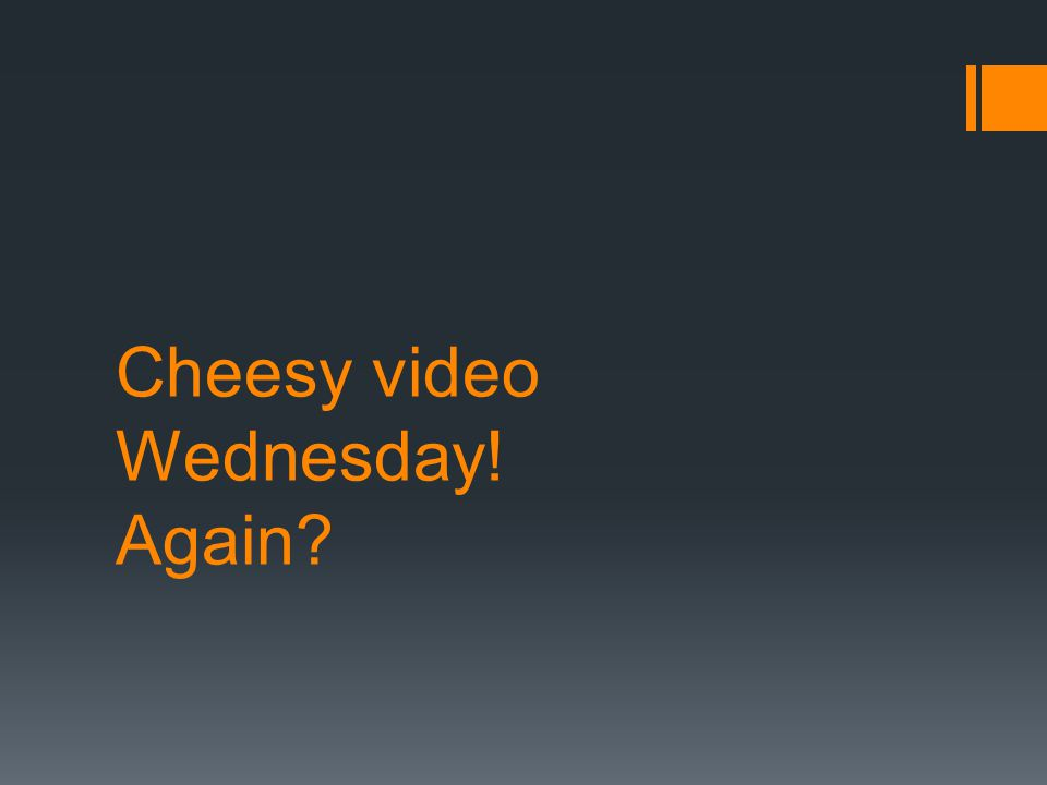 Cheesy video Wednesday! Again