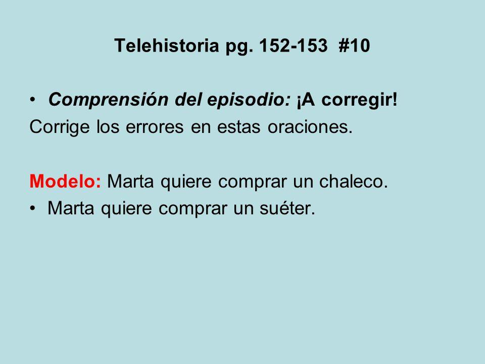Telehistoria pg. 152-153 #10 Comprensión del episodio: ¡A corregir! Corrige los errores en estas oraciones.