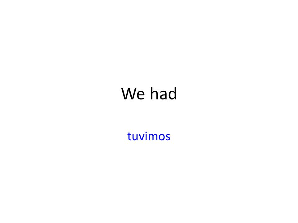 We had tuvimos