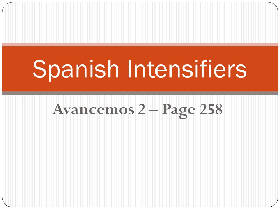 Spanish Intensifiers Avancemos 2 – Page 258