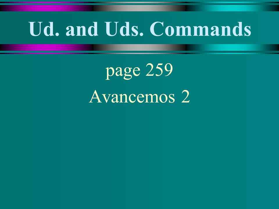 Ud. and Uds. Commands page 259 Avancemos 2