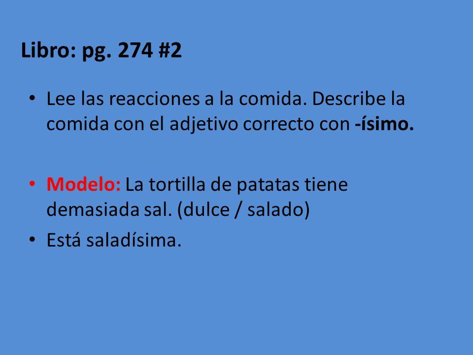 Libro: pg. 274 #2 Lee las reacciones a la comida. Describe la comida con el adjetivo correcto con -ísimo.